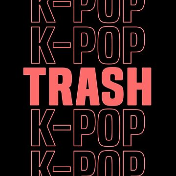 K-Pop Trash - Kawaii K-Pop T-Shirt Korean Music Gift by 14thFloor