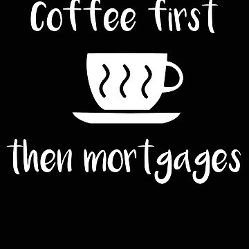 Underwriter Coffee First Then Mortgages Underwriting Gift by stacyanne324