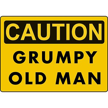 Caution grumpy old man by Mudman