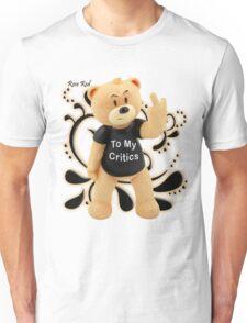 Rose Red - To My Critics Unisex T-Shirt