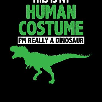 Halloween This is My Human Costume I'm a Dinosaur by zot717