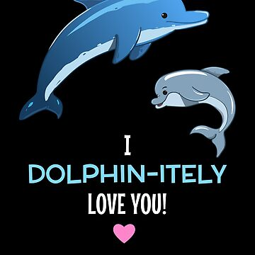 I Dolphin itely Love You Cute Dolphin Pun by DogBoo