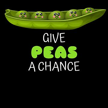 Give Peas A Chance Cute Pea Pun by DogBoo
