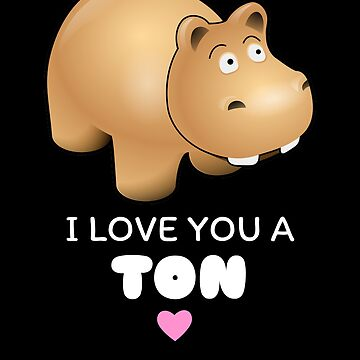 I Love You A Ton Cute Hippo Pun by DogBoo
