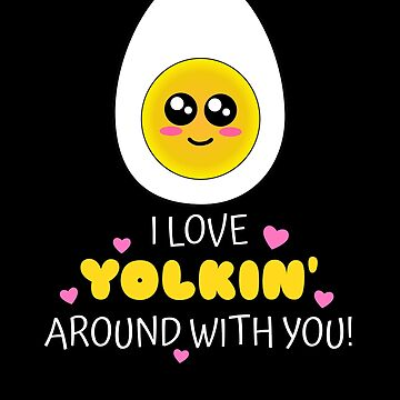I Love Yolkin' Around With You Cute Egg Pun by DogBoo