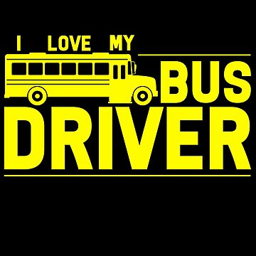 Bus Driver - I Love My Bus Driver by design2try