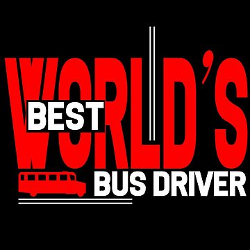 Bus Driver - World's Best Bus Driver by design2try
