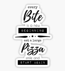 Every Bite Is A New Beginning, Eat A Large Pizza, Smile, and Start Again Sticker