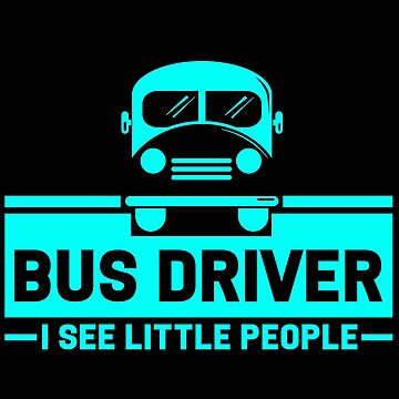 Bus Driver - Bus Driver. I See Little People by design2try