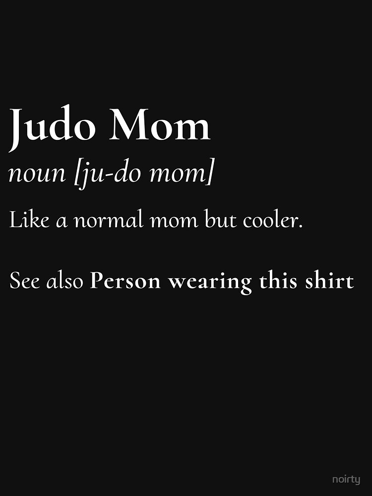 Judo Mom Definition T-shirt Funny & Sassy Sports Tee by noirty