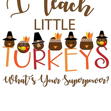 Thanksgiving Teacher T-Shirt- I Teach Little Turkey by Jakaria