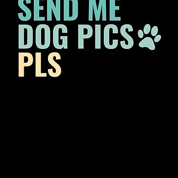 Send Me Dog Pics Pls by hadicazvysavaca