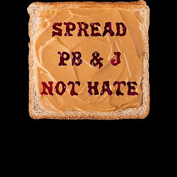 Spread PB&J not Hate  by hadicazvysavaca