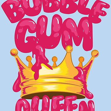 Bubble Gum Queen Art | Cool Funny Monarch Of Gums Art Gift by NBRetail