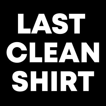 Last Clean Shirt Funny Design Graphic by allsortsmarket