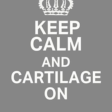 Top Fun Knee Surgery Keep Calm and Cartilage on Gift by LGamble12345