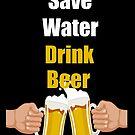 Spare Wasser! Trink Bier! von ExtremeDesign