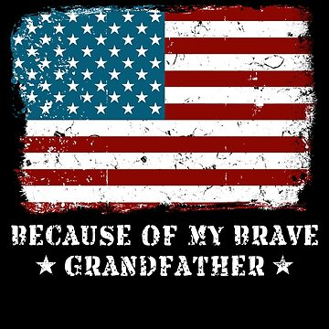 Home of the Free Grandfather USA Patriot Family Flag Military Family Retired or Deployed support troops patriot on Duty serves country by bulletfast