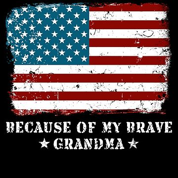 Home of the Free Grandma USA Patriot Family Flag Military Family Retired or Deployed support troops patriot on Duty serves country by bulletfast