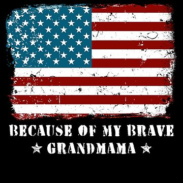 Home of the Free Grandmama Military Family American Flag Military Family Retired or Deployed support troops patriot on Duty serves country by bulletfast