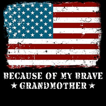 Home of the Free Grandmother USA Patriot Family Flag Military Family Retired or Deployed support troops patriot on Duty serves country by bulletfast