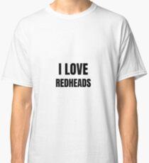 I Love Redheads Funny Gift Idea Classic T-Shirt