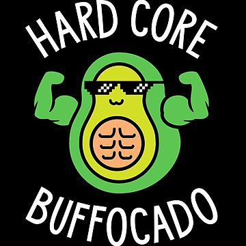 Hard Core Buffocado by brogressproject