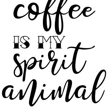 Coffee Is My Spirit Animal by kamrankhan