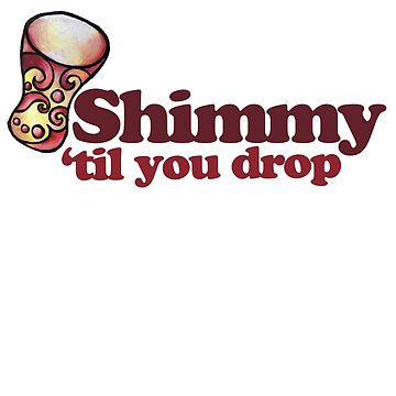 Shimmy 'til you drop  by Boogiemonst