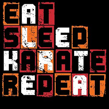 Eat Sleep Karate Repeat by S-p-a-c-e