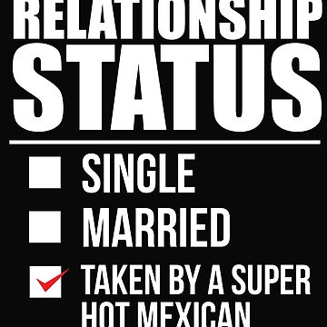 Relationship status taken by super hot Mexican MexicoValentine's Day by losttribe