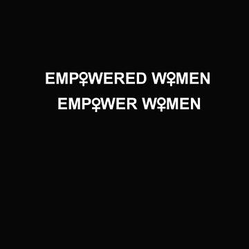 Empowered Women, Empower Women by leeseylee