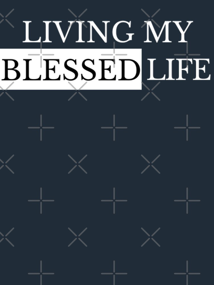 Living My Blessed Life by Deestylistic