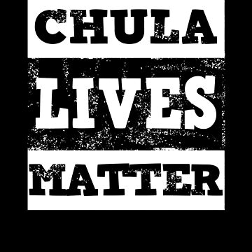 Chula Lives Matter by KoolMoDee
