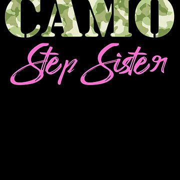 Military Step Sister Camo Hard Charger Squared Away Military Family Retired or Deployed support troops patriot on Duty serves country by bulletfast
