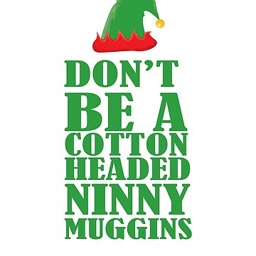 Don't be a cotton headed ninny muggins by Faba188
