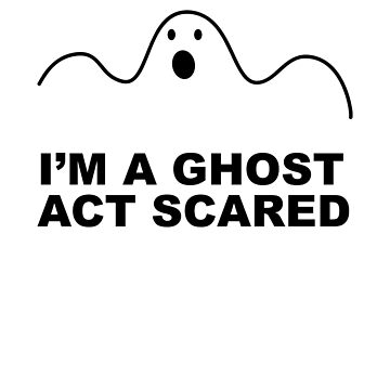 I'm a ghost act scared! by WeeTee