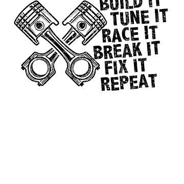 Build IT, Tune IT, IT race, IT break, IT fix, REPEAT by WeeTee