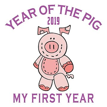 Born Year of The Pig 2019 My First Year by HolidayT-Shirts