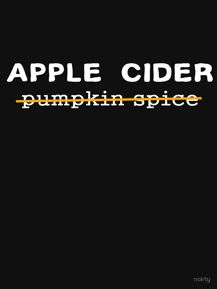 Funny Apple Cider No to Pumpkin Spice Crossed Out Tshirt by noirty