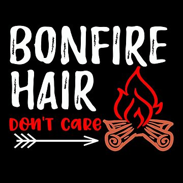 Camping Girls Bonfire Hair Don't Care by fermo