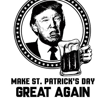 Funny Make St. Patrick's Day Great Again by perfectpresents
