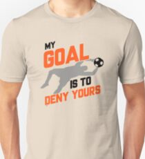 My Goal Is To Deny Yours Soccer Goalie Unisex T-Shirt