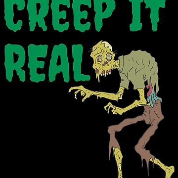 Creep it Real Halloween Spooky Zombie T-Shirt for Halloween Parties and Celebrations by JollyKRogers