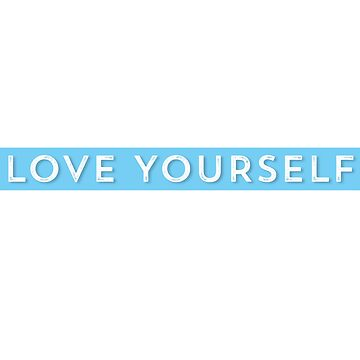 Love Yourself by Mkirkdesign