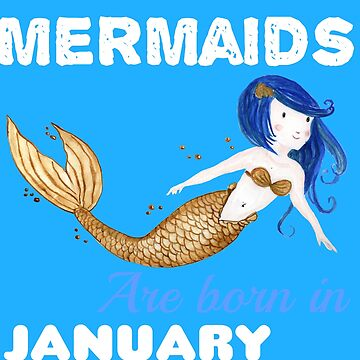 Mermaids are born in JANUARY by KaylinArt