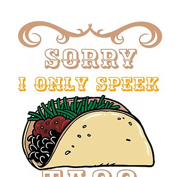 Sorry I Only Speak Taco by brodienochie