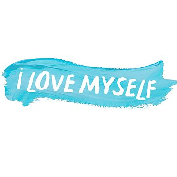 I Love Myself by Mkirkdesign