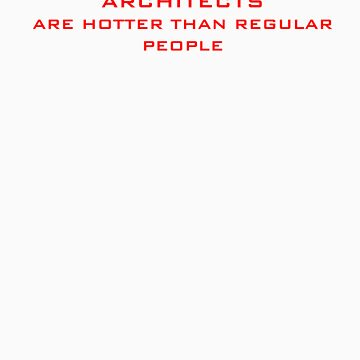 Architects are hotter than regular people by atplum