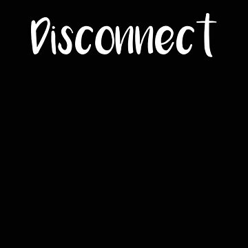 Unlplug Disconnect Yourself by stacyanne324